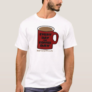 EVERY DAY IS COFFEE DAY T-Shirt