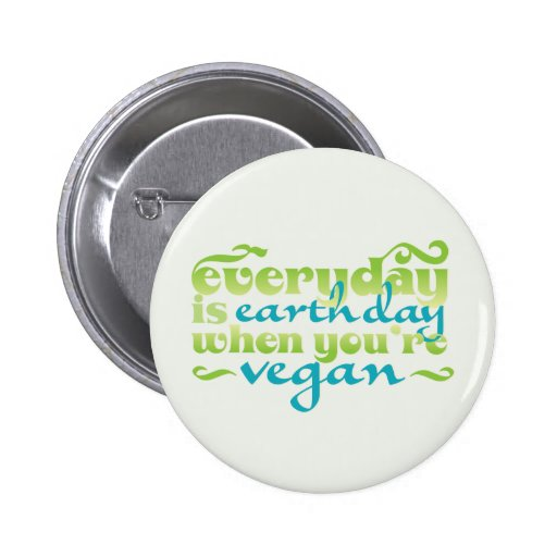 Every Day is Earth Day Vegan Pinback Buttons