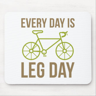Every Day Is Leg Day Mouse Pad