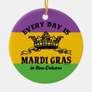 Every Day is Mardi Gras Ceramic Ornament