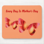 Every Day Is Mother's Day Mouse Mat