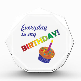 Every day is my Birthday! Acrylic Award