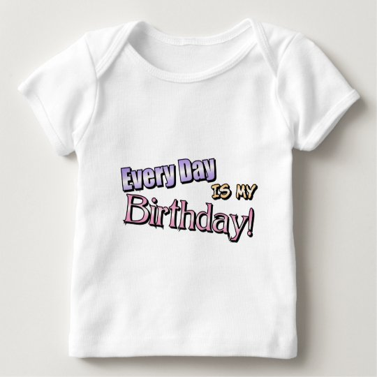 Every Day Is My Birthday Baby T-Shirt