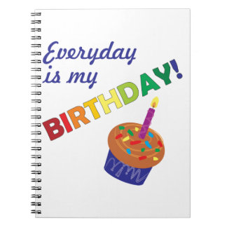Every day is my Birthday! Spiral Note Books