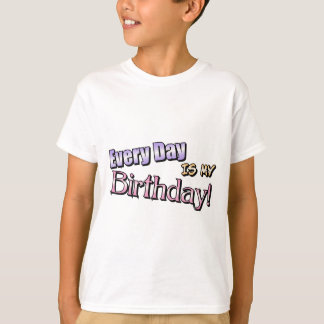 Every Day Is My Birthday T-Shirt