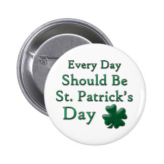 Every Day Should Be St. Patrick's Day Button