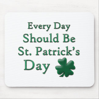 Every Day Should Be St. Patrick's Day Mouse Pad