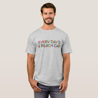 Every Day's a Beach Day T-Shirt