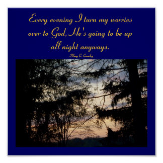 Every evening I turn my worries over to God....... Poster