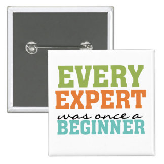 Every Expert Was Once a Beginner Pinback Button