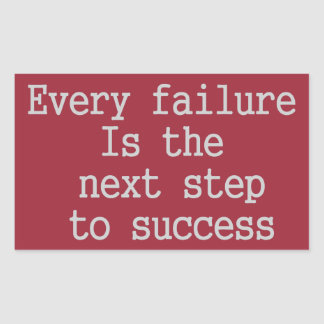 Every failure is the next step to success rectangular sticker