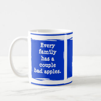 """Every family has bad apples."" Customize yourself! Coffee Mug"