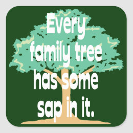 Every Family Tree Has Some Sap In It Square Sticker