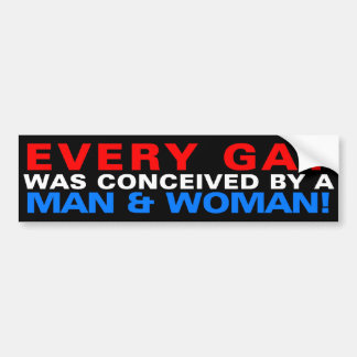 Every gay was conceived by a man & woman! car bumper sticker