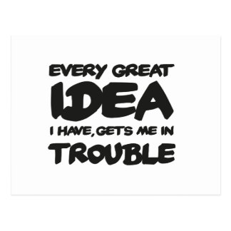 Every great Idea I have, GET ME into trouble Postcard
