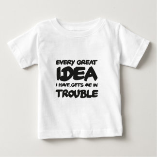 Every great Idea I have, GET ME into trouble T Shirts