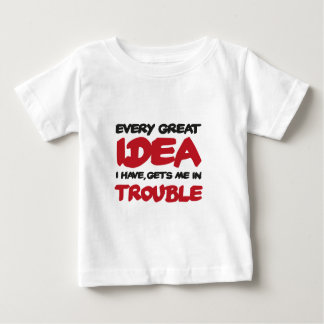 Every great Idea I have, GET ME into trouble T-shirts