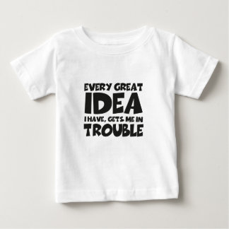 Every great idea I have GET ME into trouble Tshirts
