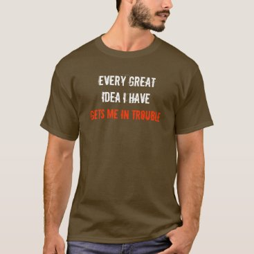 arcueid EVERY GREAT IDEA I HAVE GETS ME IN TROUBLE T-Shirt