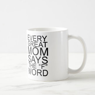 Every Great Mom Says the F Word Classic White Coffee Mug