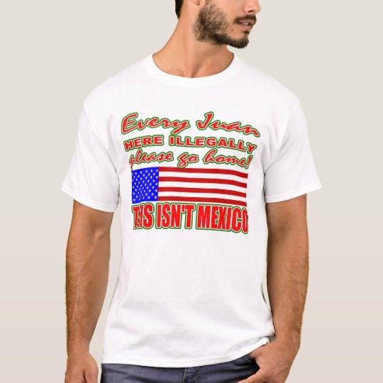 Every Juan Illegal Go Home T-shirt