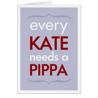 Every Kate Needs Pippa Bridesmaid Card