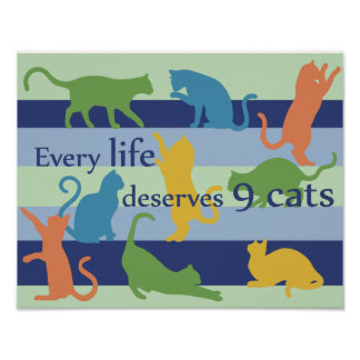 Every Life Deserves 9 Cats Funny Cat Humor Poster
