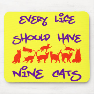 Every Life Should Have Nine Cats Mouse Pad