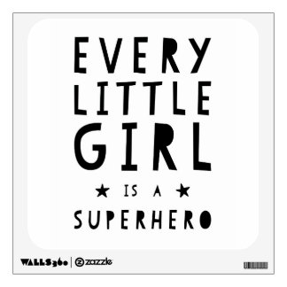 Every Little Girl is to Superhero - Wall Wall Decal