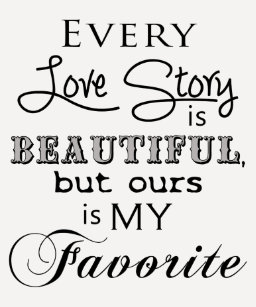 Every Love Story Is Beautiful But Ours Is My Favorite Gifts On Zazzle