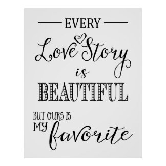 Every love story is beautiful....sign poster
