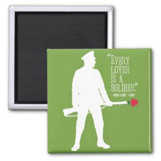 'Every lover is a soldier' quote magnet