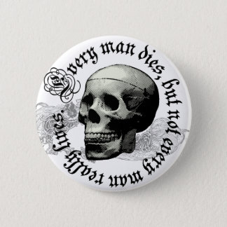 EVERY MAN DIES PINBACK BUTTON