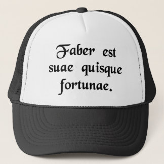 Every man is the artisan of his own fortune. trucker hat