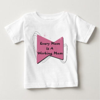 Every Mom Is A Working Mom Baby T-Shirt