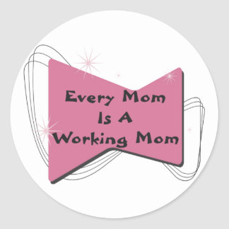 Every Mom Is A Working Mom Classic Round Sticker
