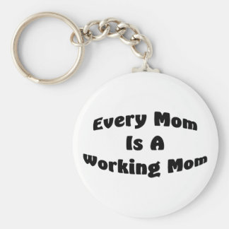 Every Mom Is A Working Mom Keychain