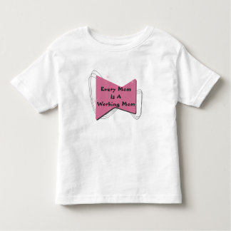 Every Mom Is A Working Mom Toddler T-shirt