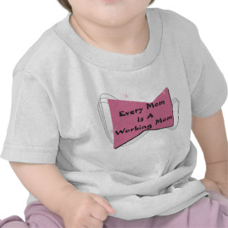 Every Mom Is A Working Mom Tee Shirts