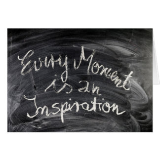 Every Moment is an Inspiration! Card