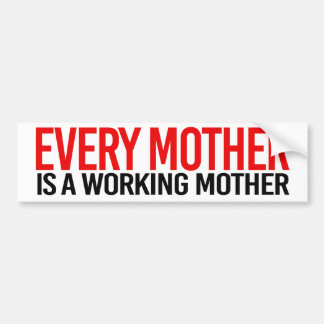 Every Mother is a Working Mother - Feminist Bumper Bumper Sticker