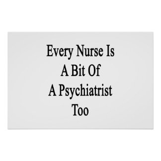 Every Nurse Is A Bit Of A Psychiatrist Too Poster