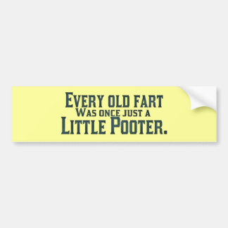 Every Old Fart Was Once Just A Little Pooter Car Bumper Sticker