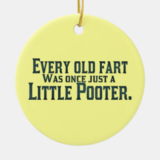 Every Old Fart Was Once Just A Little Pooter Ceramic Ornament