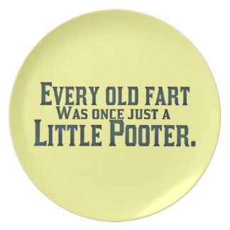 Every Old Fart Was Once Just A Little Pooter Dinner Plate