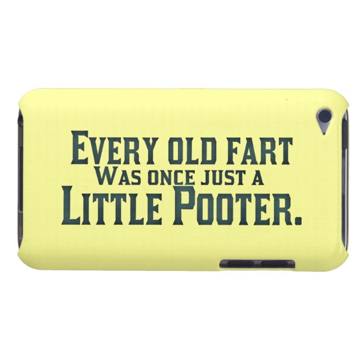 Every Old Fart Was Once Just A Little Pooter iPod Touch Case