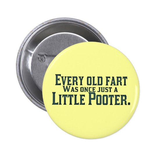 Every Old Fart Was Once Just A Little Pooter Pinback Button