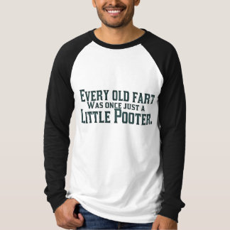 Every Old Fart Was Once Just A Little Pooter T Shirt