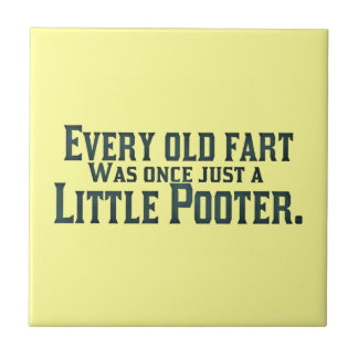 Every Old Fart Was Once Just A Little Pooter Tile