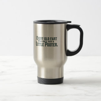Every Old Fart Was Once Just A Little Pooter Travel Mug